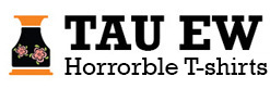 Tau Ew's Horrotable T-shirts